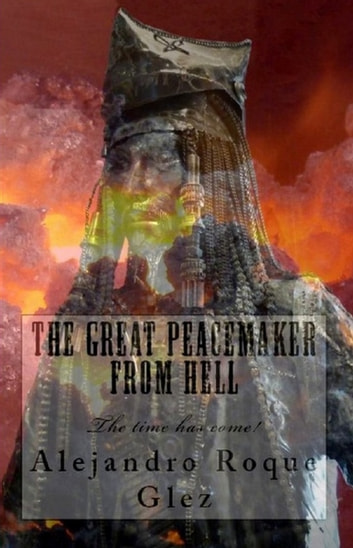 The Great Peacemaker from Hell. ebook by Alejandro Roque Glez