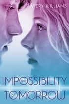 The Impossibility of Tomorrow ebook by Avery Williams
