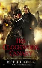 His Clockwork Canary - The Glorious Victorious Darcys ebook by