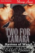 Two for Tamara ebook by Elle Boon