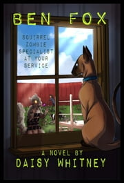 Ben Fox: Squirrel Zombie Specialist at Your Service ebook by Daisy Whitney