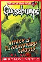 Classic Goosebumps #31: Attack of the Graveyard Ghouls ebook by R. L. Stine