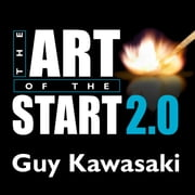 The Art of the Start 2.0 - The Time-Tested, Battle-Hardened Guide for Anyone Starting Anything audiobook by Guy Kawasaki