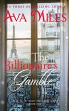 The Billionaire's Gamble (Dare Valley Meets Paris, Volume 1) ebook by
