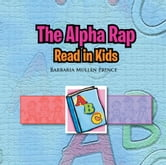 The Alpha Rap - Read In Kids ebook by Barbaria Ann Mullen Prince