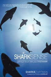 Shark Sense - Getting in Touch with Your Inner Shark ebook by Sharkie Zartman