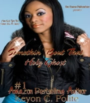 Somethin' 'Bout That Holy Ghost - Can God Turn This Sinner Into A Saint? ebook by Keyon C. Polite