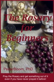 The Rosary For Beginners ebook by Pedar Bloom
