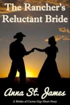 The Rancher's Reluctant Bride ebook by Anna St. James