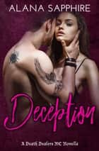 Deception - A Death Dealers MC Novella ebook by Alana Sapphire