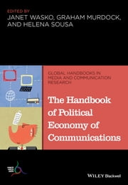 The Handbook of Political Economy of Communications ebook by Janet Wasko,Graham Murdock,Helena Sousa
