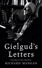 Gielgud's Letters ebook by John Gielgud, Richard Mangan