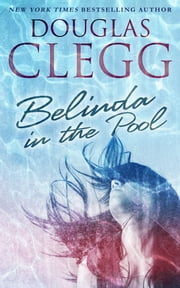 Belinda in the Pool - A Short Story ebook by Douglas Clegg