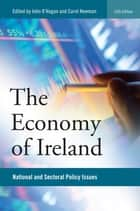 The Economy of Ireland - National and Sectoral Policy Issues ebook by John W. O'Hagan, Carol Newman