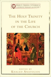 The Holy Trinity in the Life of the Church () ebook by Khaled Anatolios