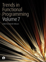 Trends in Functional Programming - Volume 7 ebook by Nilsson, Henrik