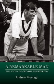 A Remarkable Man - The Story of George Chesterton ebook by Andrew Murtagh