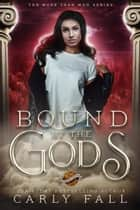 Bound by the Gods - More than Men, #3 ebook by Carly Fall