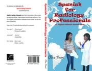 Spanish for Radiology Professionals ebook by Peart, Olive