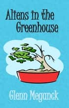 Aliens in the Greenhouse ebook by Glenn Meganck