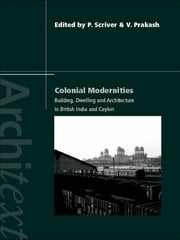 Colonial Modernities - Building, Dwelling and Architecture in British India and Ceylon ebook by Peter Scriver,Vikramaditya Prakash