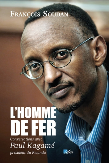 Homme de fer conversations avec Paul Kagame ebook by François Soudan