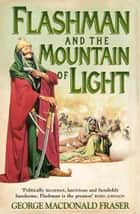 Flashman and the Mountain of Light (The Flashman Papers, Book 4) ebook by George MacDonald Fraser