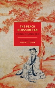 The Peach Blossom Fan ebook by K'ung Shang-jen,Chen Shih-hsiang,Harold Acton,Cyril Birch,Judith T. Zeitlin