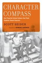 Character Compass - How Powerful School Culture Can Point Students Toward Success ebook by Scott Seider, Howard Gardner