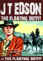 The Floating Outfit 54: The Floating Outfit ebook by J.T. Edson