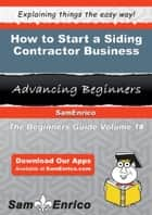 How to Start a Siding Contractor Business ebook by Petrina Landers