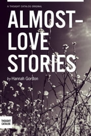Almost-love Stories, A Collection ebook by Hannah Gordon