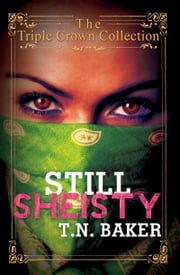Still Sheisty - Triple Crown Collection ebook by T.N. Baker