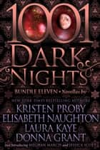 1001 Dark Nights: Bundle Eleven ebook by Kristen Proby, Elisabeth Naughton, Laura Kaye,...