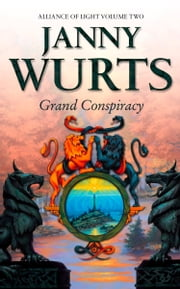 Grand Conspiracy: Second Book of The Alliance of Light (The Wars of Light and Shadow, Book 5) ebook by Janny Wurts
