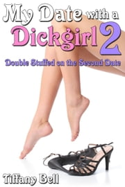My Date with a Dickgirl 2: Double Stuffed on the Second Date - My Date with a Dickgirl, #2 ebook by Tiffany Bell