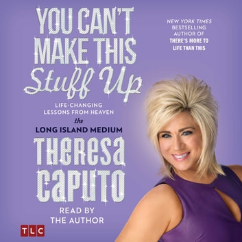 You Can't Make This Stuff Up - Life Changing Lessons from Heaven audiobook by Theresa Caputo