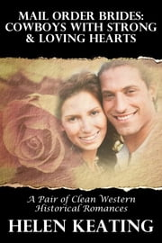 Mail Order Brides: Cowboys With Strong & Loving Hearts (A Pair Of Clean Western Historical Romances) ebook by Helen Keating