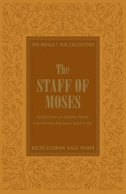 The Staff of Moses - Reflections of Islamic Belief, and Divine Existence and Unity ebook by Bediuzzaman Said Nursi