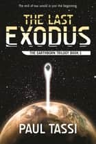 The Last Exodus - The Earthborn Trilogy, Book 1 ebook by Paul Tassi
