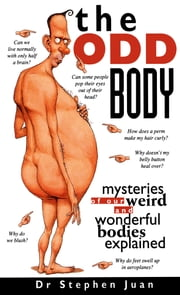The Odd Body I Mysteries of Our Weird and Wonderful Bodies Explained ebook by Juan Stephen