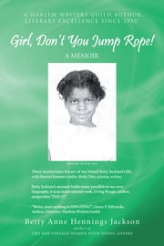 Girl, Don't You Jump Rope! - A Memoir ebook by Betty Anne Hennings Jackson