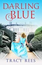 Darling Blue - the gorgeous and gripping tale of family, love and acceptance ekitaplar by Tracy Rees