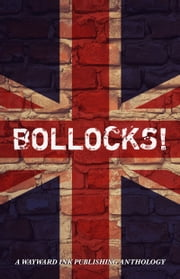 Bollocks! - A Wayward Ink Anthology ebook by Wayward Ink Publishing