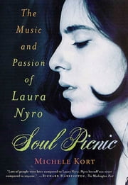 Soul Picnic - The Music and Passion of Laura Nyro eBook by Michele Kort