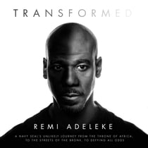 Transformed - A Navy SEAL's Unlikely Journey from the Throne of Africa, to the Streets of the Bronx, to Defying All Odds Hörbuch by Remi Adeleke, Remi Adeleke