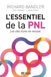 L'essentiel de la PNL ebook by Richard Bandler, Owen Fitzpatrick, Alessio Roberti