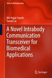 A Novel Intrabody Communication Transceiver for Biomedical Applications ebook by Mir Hojjat Seyedi, Daniel  Lai