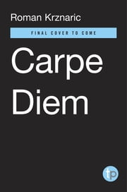 Carpe Diem - Reclaiming Seize the Day in a Distracted World ebook by Roman Alexander Krznaric