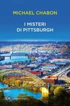 I misteri di Pittsburgh eBook by Michael Chabon